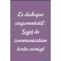 Le dialogue argumentatif : sujet de communication écrite corrigé